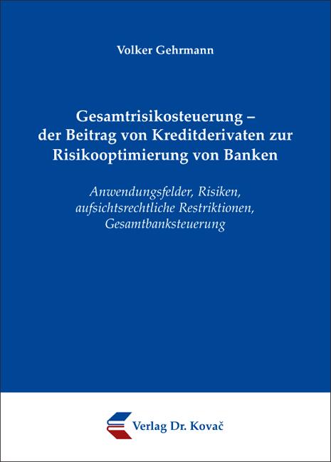 Cover: Gesamtrisikosteuerung – der Beitrag von Kreditderivaten zur Risikooptimierung von Banken