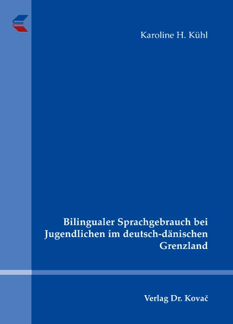 Cover: Bilingualer Sprachgebrauch bei Jugendlichen im deutsch-dänischen Grenzland