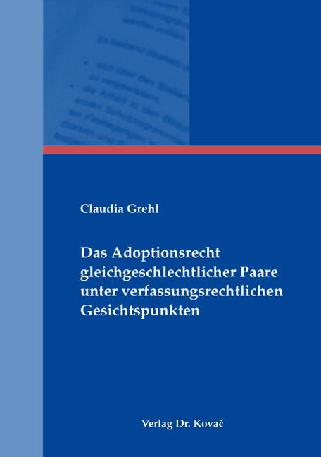 Cover: Das Adoptionsrecht gleichgeschlechtlicher Paare unter verfassungsrechtlichen Gesichtspunkten