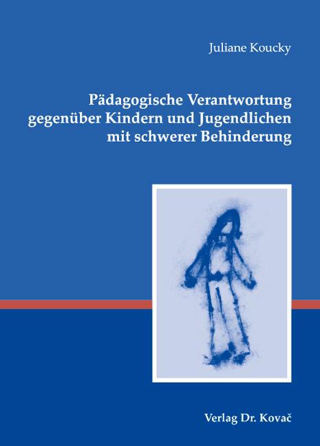 Cover: Pädagogische Verantwortung gegenüber Kindern und Jugendlichen mit schwerer Behinderung