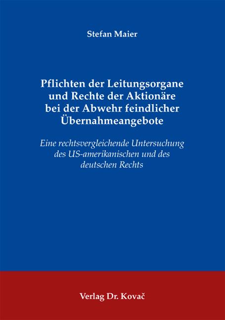 Cover: Pflichten der Leitungsorgane und Rechte der Aktionäre bei der Abwehr feindlicher Übernahmeangebote