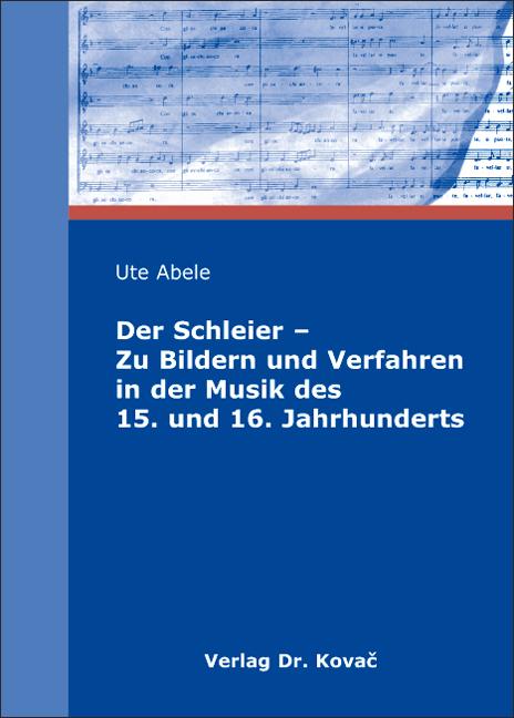 Cover: Der Schleier – Zu Bildern und Verfahren in der Musik des 15. und 16. Jahrhunderts