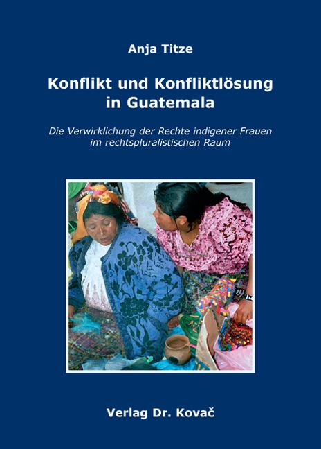 Cover: Konflikt und Konfliktlösung in Guatemala