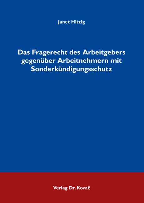 Cover: Das Fragerecht des Arbeitgebers gegenüber Arbeitnehmern mit Sonderkündigungsschutz