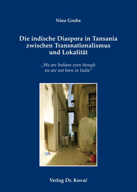 Cover: Die indische Diaspora in Tansania zwischen Transnationalismus und Lokalität