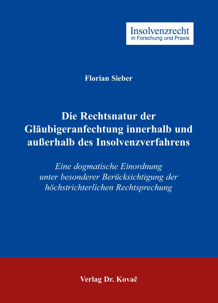 Cover: Die Rechtsnatur der Gläubigeranfechtung innerhalb und außerhalb des Insolvenzverfahrens