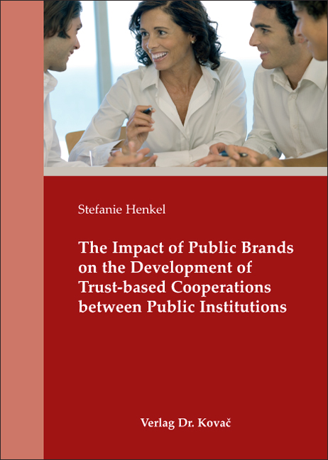 Cover: The Impact of Public Brands on the Development of Trust-based Cooperations between Public Institutions