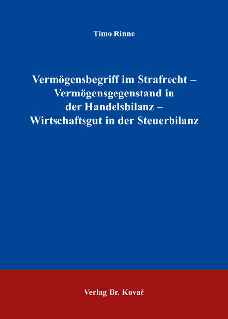 Cover: Vermögensbegriff im Strafrecht – Vermögensgegenstand in der Handelsbilanz – Wirtschaftsgut in der Steuerbilanz