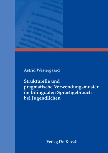 Cover: Strukturelle und pragmatische Verwendungsmuster im bilingualen Sprachgebrauch bei Jugendlichen