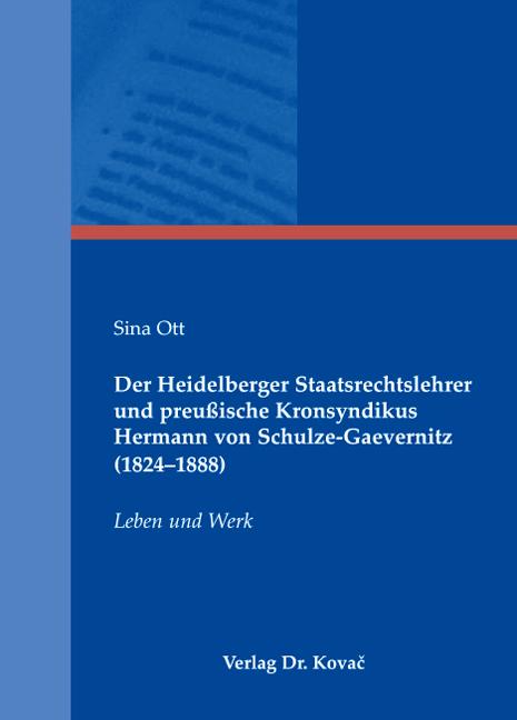Cover: Der Heidelberger Staatsrechtslehrer und preußische Kronsyndikus Hermann von Schulze-Gaevernitz (1824–1888)
