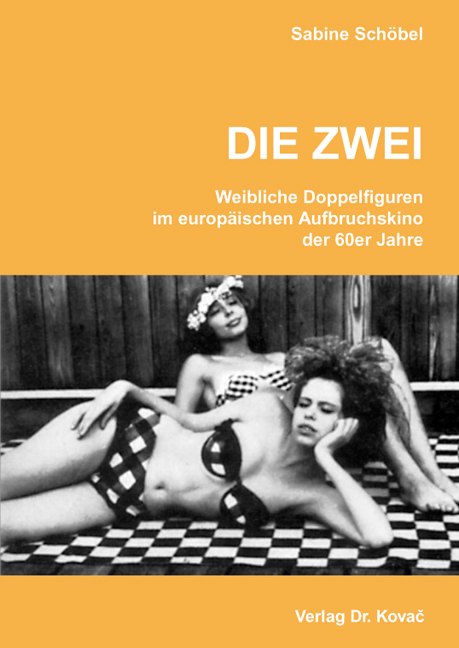 Cover: DIE ZWEI – Weibliche Doppelfiguren im europäischen Aufbruchskino der 60er Jahre