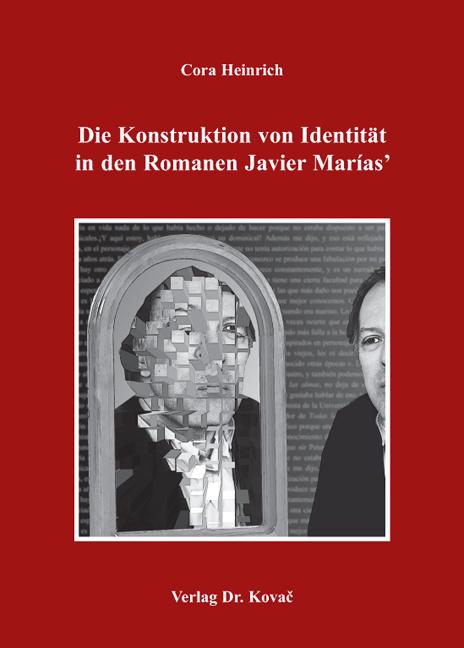 Cover: Die Konstruktion von Identität in den Romanen JavierMarías'