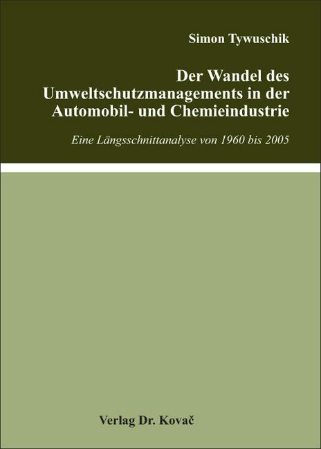 Cover: Der Wandel des Umweltschutzmanagements in der Automobil- und Chemieindustrie