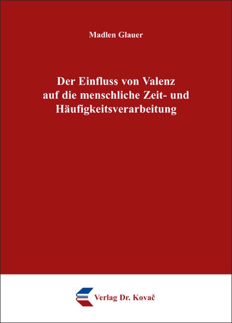 Cover: Der Einfluss von Valenz auf die menschliche Zeit- und Häufigkeitsverarbeitung