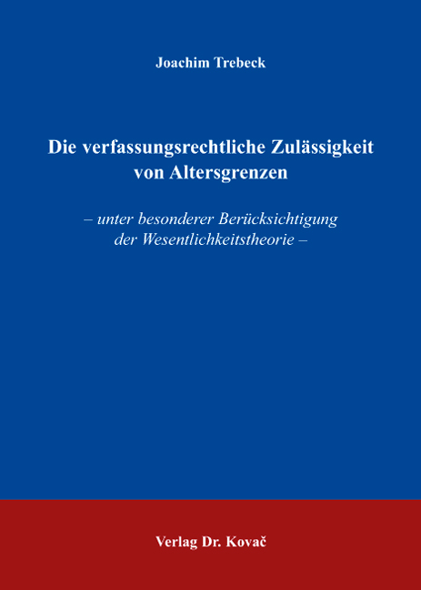 Cover: Die verfassungsrechtliche Zulässigkeit von Altersgrenzen