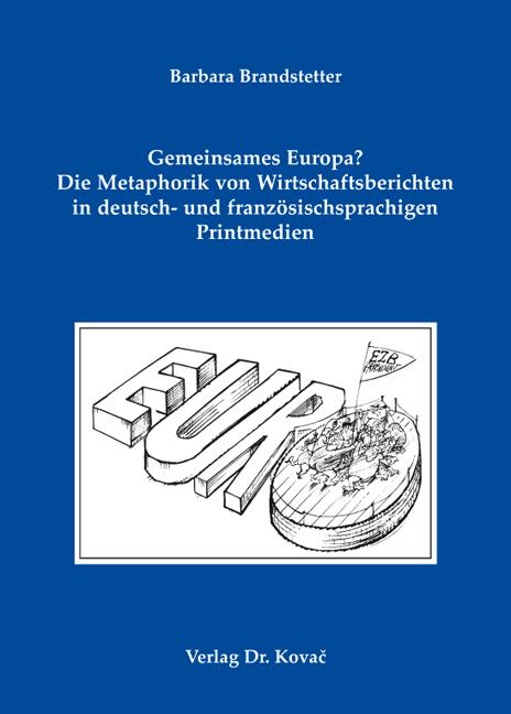 Cover: Gemeinsames Europa? Die Metaphorik von Wirtschaftsberichten in deutsch- und französischsprachigen Printmedien