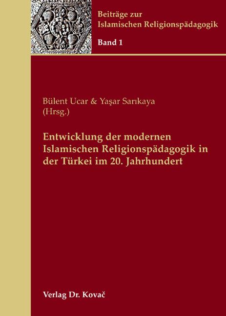 Cover: Entwicklung der modernen Islamischen Religionspädagogik in der Türkei im 20. Jahrhundert