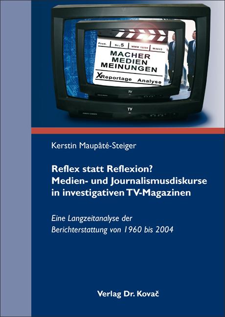 Cover: Reflex statt Reflexion? Medien- und Journalismusdiskurse in investigativen TV-Magazinen