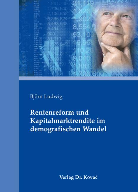 Cover: Rentenreform und Kapitalmarktrendite im demografischen Wandel