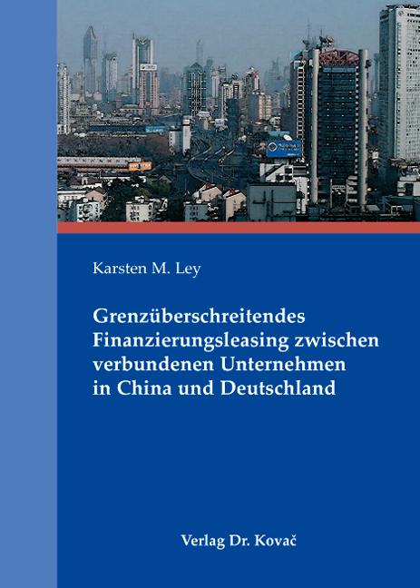 Cover: Grenzüberschreitendes Finanzierungsleasing zwischen verbundenen Unternehmen in China und Deutschland