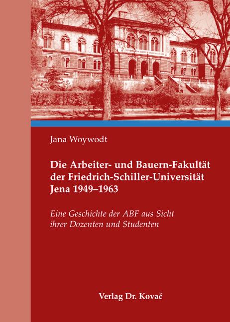Cover: Die Arbeiter- und Bauern-Fakultät der Friedrich-Schiller-Universität Jena 1949–1963