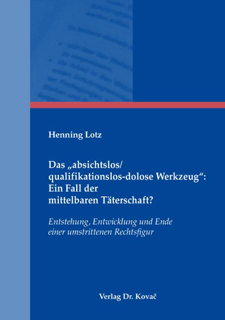 """Cover: Das """"absichtslos/qualifikationslos-dolose Werkzeug"""": Ein Fall der mittelbaren Täterschaft?"""