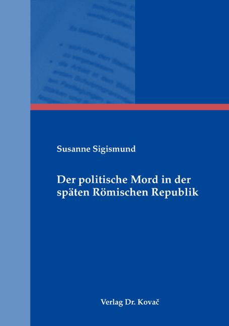 Cover: Der politische Mord in der späten Römischen Republik