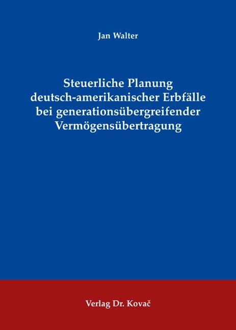 Cover: Steuerliche Planung deutsch-amerikanischer Erbfälle bei generationsübergreifender Vermögensübertragung