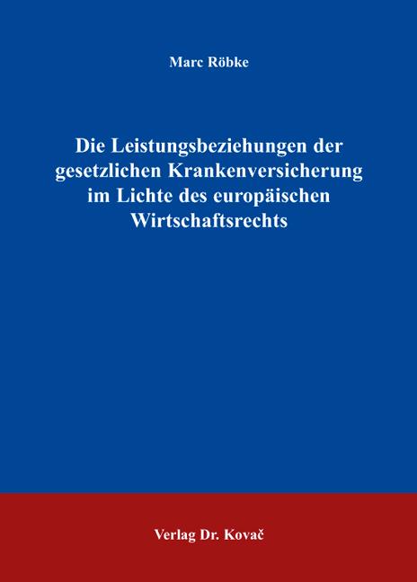 Cover: Die Leistungsbeziehungen der gesetzlichen Krankenversicherung im Lichte des europäischen Wirtschaftsrechts