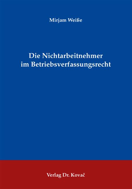 Cover: Die Nichtarbeitnehmer im Betriebsverfassungsrecht