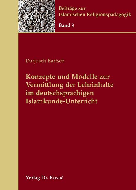 Cover: Konzepte und Modelle zur Vermittlung der Lehrinhalte im deutschsprachigen Islamkunde-Unterricht