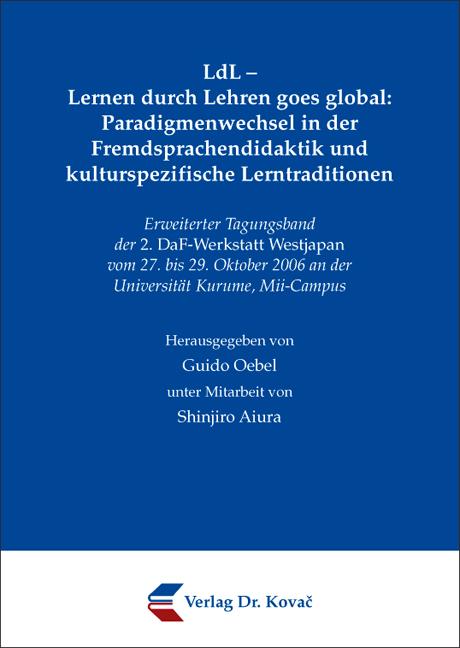 Cover: LdL – Lernen durch Lehren goes global: Paradigmenwechsel in der Fremdsprachendidaktik und kulturspezifische Lerntraditionen