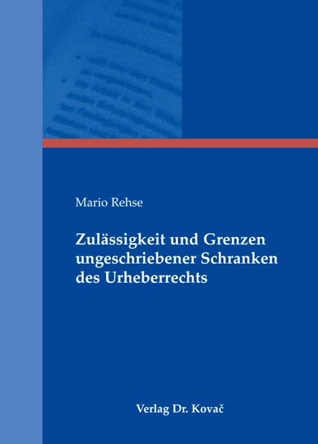 Cover: Zulässigkeit und Grenzen ungeschriebener Schranken des Urheberrechts