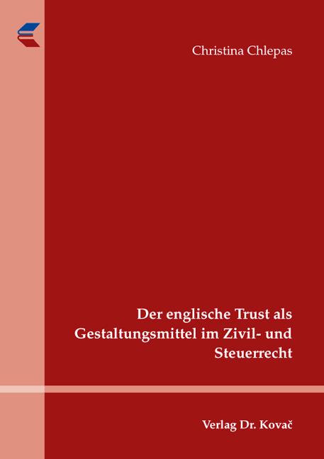 Cover: Der englische Trust als Gestaltungsmittel im Zivil- und Steuerrecht