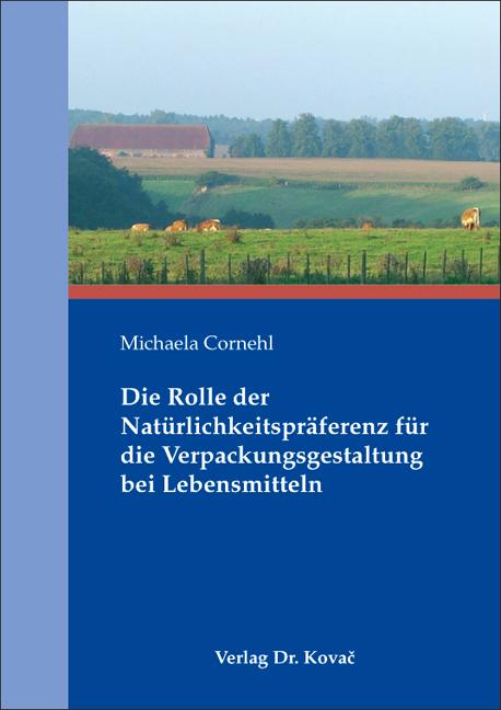 Cover: Die Rolle der Natürlichkeitspräferenz für die Verpackungsgestaltung bei Lebensmitteln