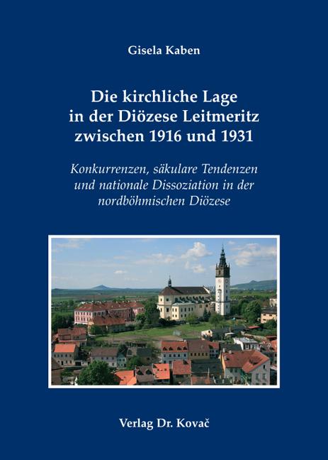 Cover: Die kirchliche Lage in der Diözese Leitmeritz zwischen 1916 und 1931