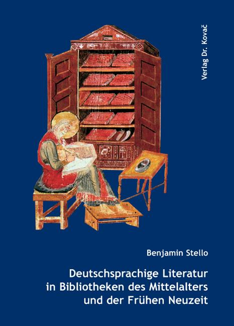 Cover: Deutschsprachige Literatur in Bibliotheken des Mittelalters und der Frühen Neuzeit