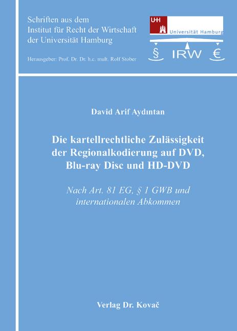 Cover: Die kartellrechtliche Zulässigkeit der Regionalkodierung auf DVD, Blu-ray Disc und HD-DVD