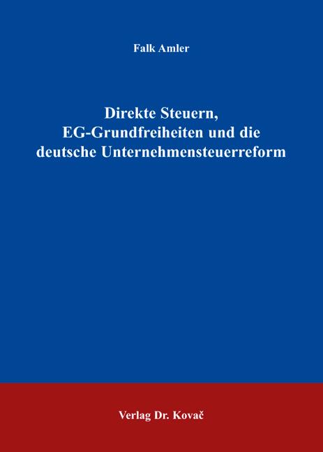 Cover: Direkte Steuern, EG-Grundfreiheiten und die deutsche Unternehmensteuerreform