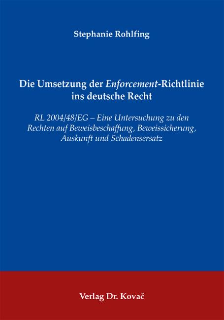 Cover: Die Umsetzung der Enforcement-Richtlinie ins deutsche Recht