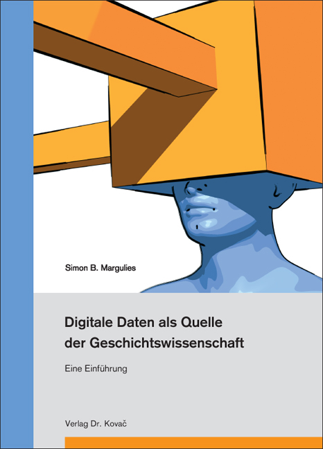 Cover: Digitale Daten als Quelle der Geschichtswissenschaft