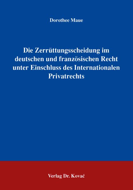 Cover: Die Zerrüttungsscheidung im deutschen und französischen Recht unter Einschluss des Internationalen Privatrechts