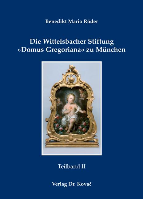 Cover: Die Wittelsbacher Stiftung »Domus Gregoriana« zu München