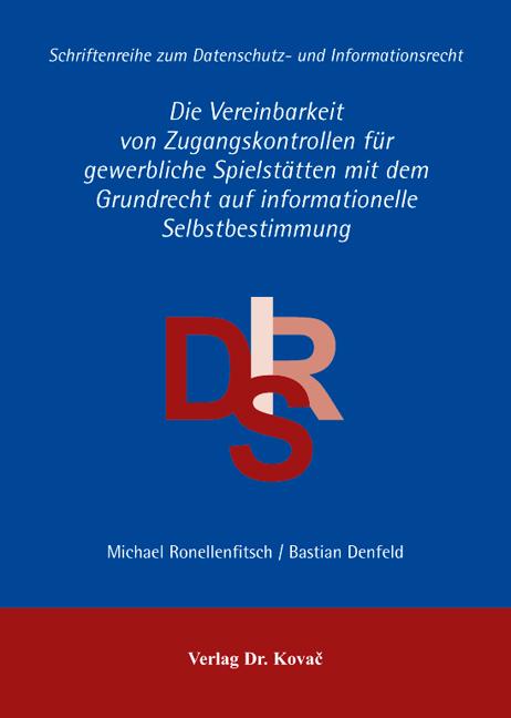 Cover: Die Vereinbarkeit von Zugangskontrollen für gewerbliche Spielstätten mit dem Grundrecht auf informationelle Selbstbestimmung