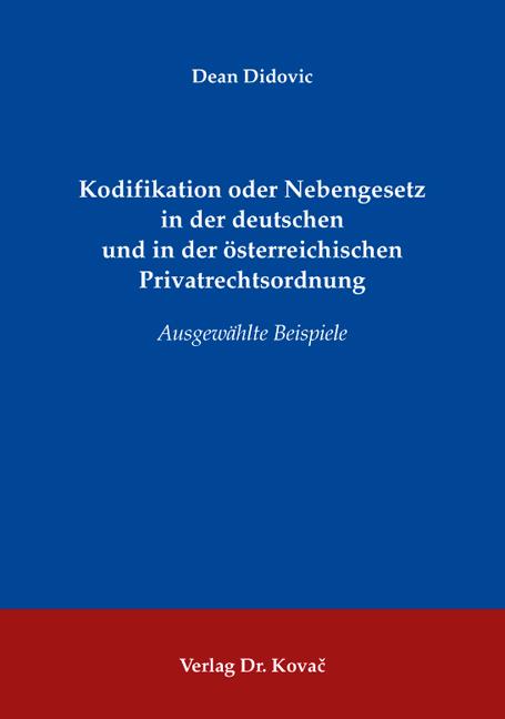 Cover: Kodifikation oder Nebengesetz in der deutschen und in der österreichischen Privatrechtsordnung