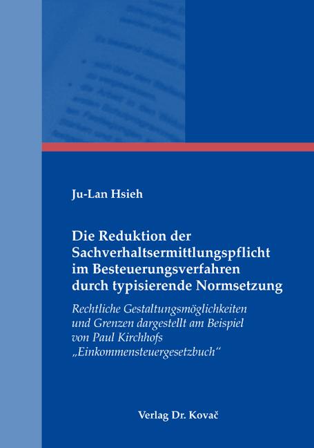 Cover: Die Reduktion der Sachverhaltsermittlungspflicht im Besteuerungsverfahren durch typisierende Normsetzung