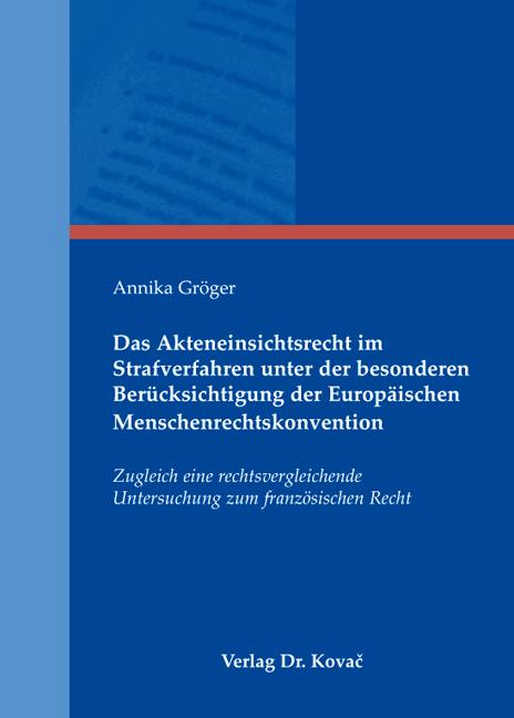 Cover: Das Akteneinsichtsrecht im Strafverfahren unter der besonderen Berücksichtigung der Europäischen Menschenrechtskonvention