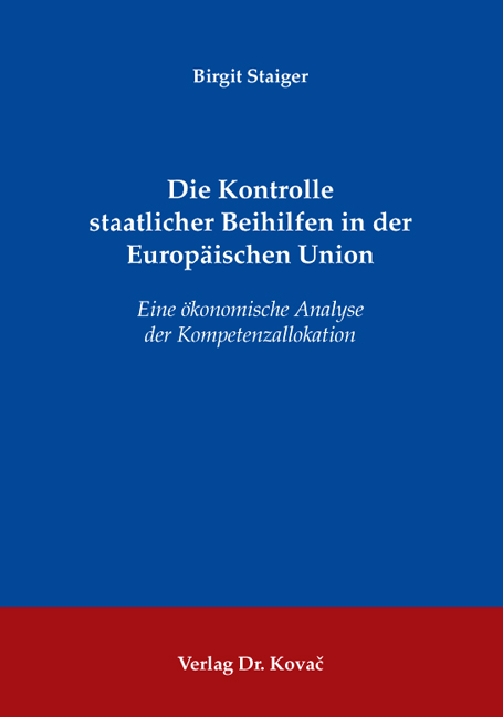 Cover: Die Kontrolle staatlicher Beihilfen in der Europäischen Union