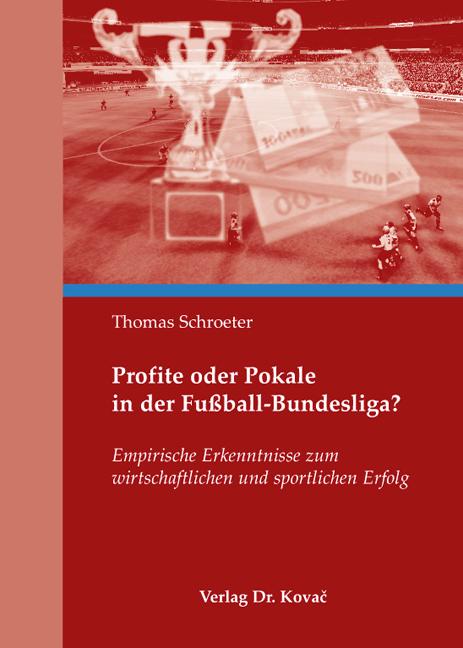 Cover: Profite oder Pokale in der Fußball-Bundesliga?