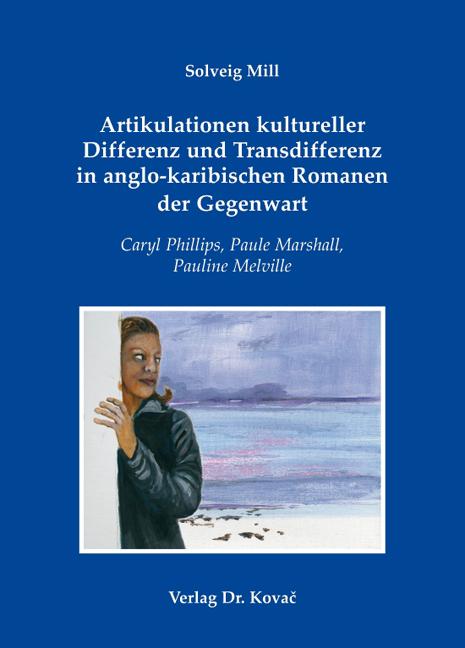 Cover: Artikulationen kultureller Differenz und Transdifferenz in anglo-karibischen Romanen der Gegenwart